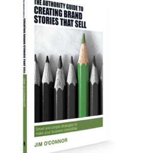 The Authority Guide to Creating Brand Stories that Sell - by Jim O'Connor